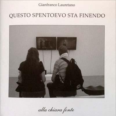 Gianfranco Lauretano - Questo spentoevo sta finendo