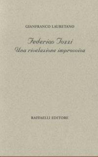 Federigo Tozzi - Una rivelazione improvvisa - Gianfranco Lauretano